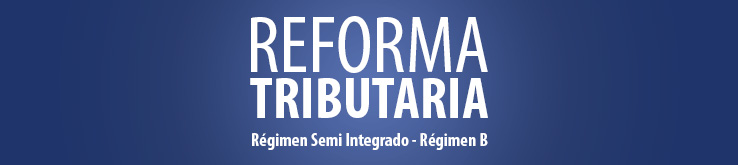 REFORMA TRIBUTARIA: RÉGIMEN SEMI INTEGRADO O IMPUTACIÓN PARCIAL DE CRÉDITOS